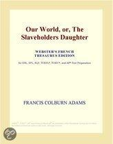 Our World, Or, the Slaveholders Daughter (Webster's French Thesaurus Edition)