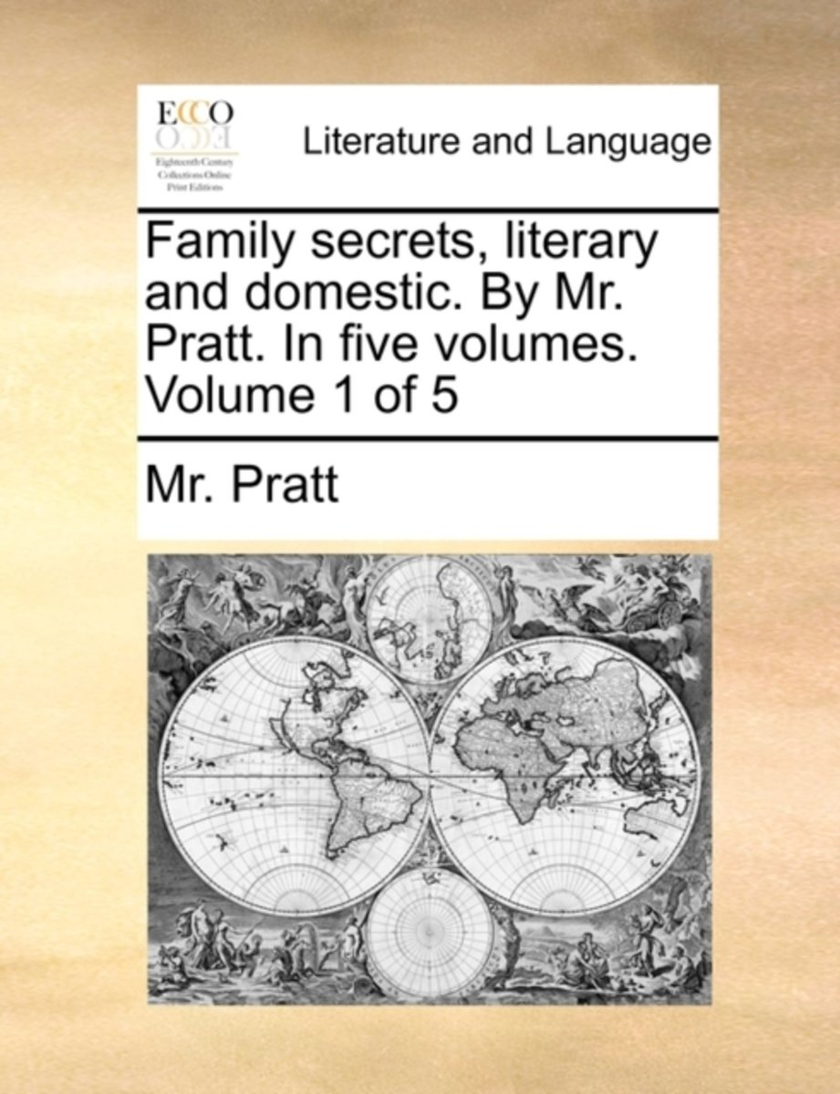 Family Secrets, Literary and Domestic. by Mr. Pratt. in Five Volumes. Volume 1 of 5
