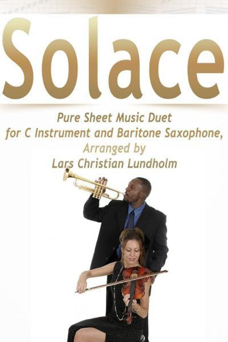 Solace Pure Sheet Music Duet for C Instrument and Baritone Saxophone, Arranged by Lars Christian Lundholm