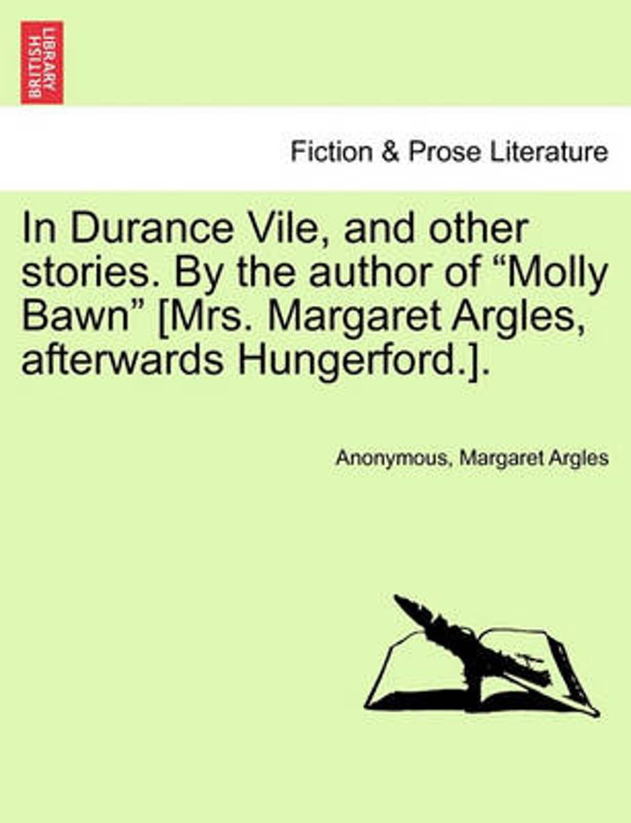 In Durance Vile, and Other Stories. by the Author of Molly Bawn [Mrs. Margaret Argles, Afterwards Hungerford.].