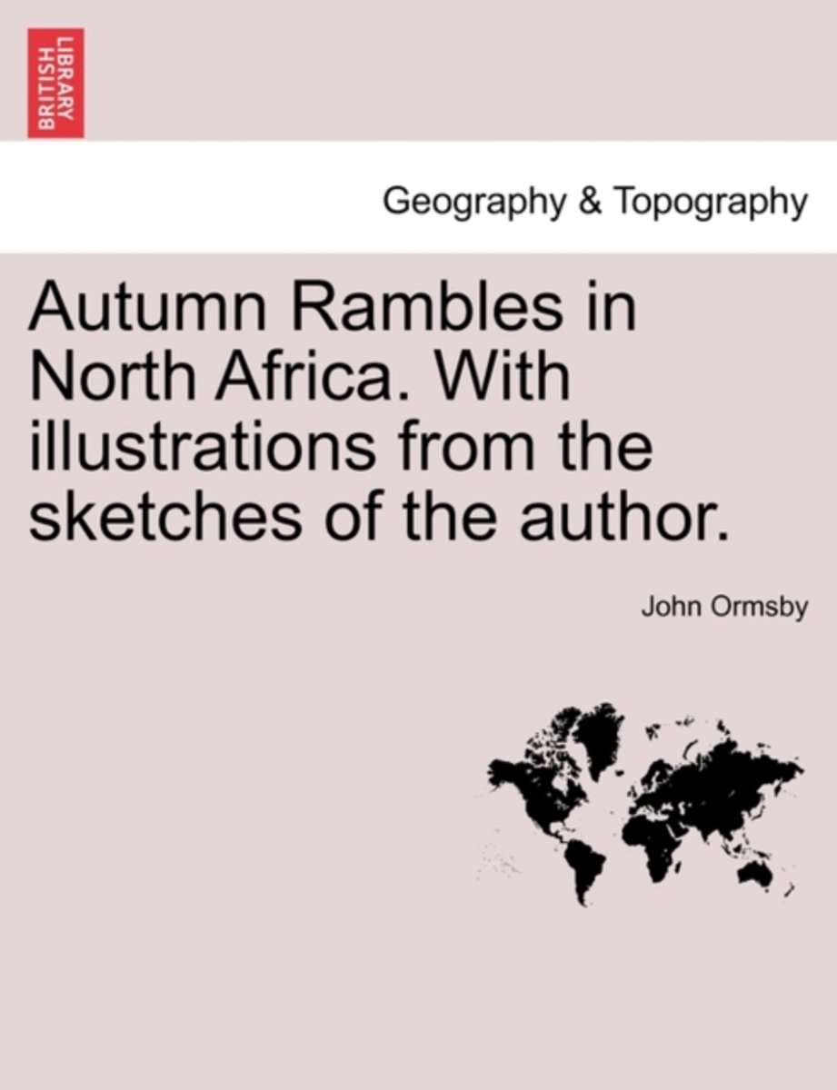 Autumn Rambles in North Africa. with Illustrations from the Sketches of the Author.