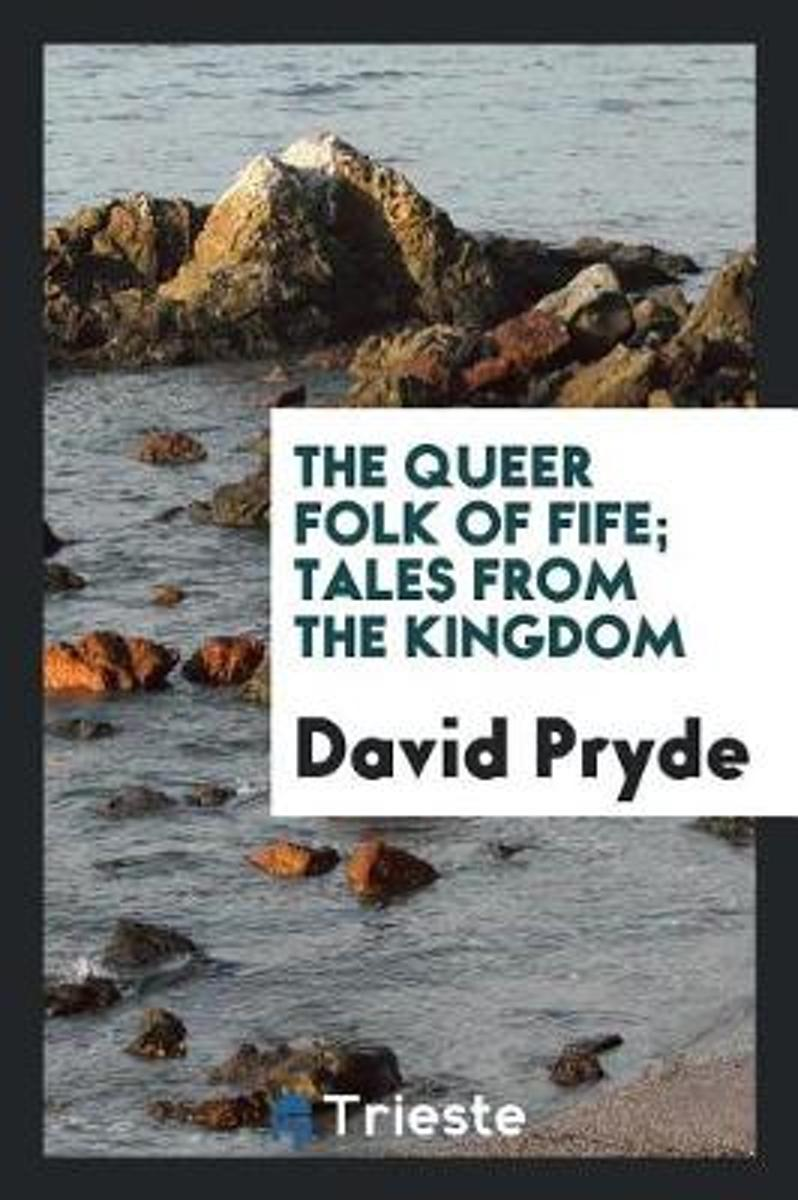 The Queer Folk of Fife. Tales from the Kingdom