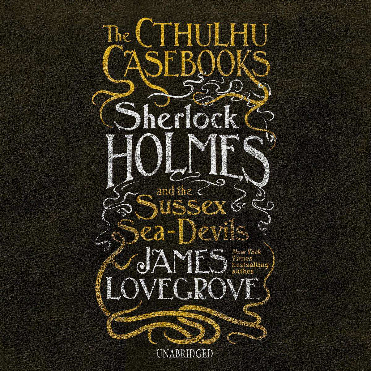 The Cthulhu Casebooks: Sherlock Holmes and the Sussex Sea-Devils