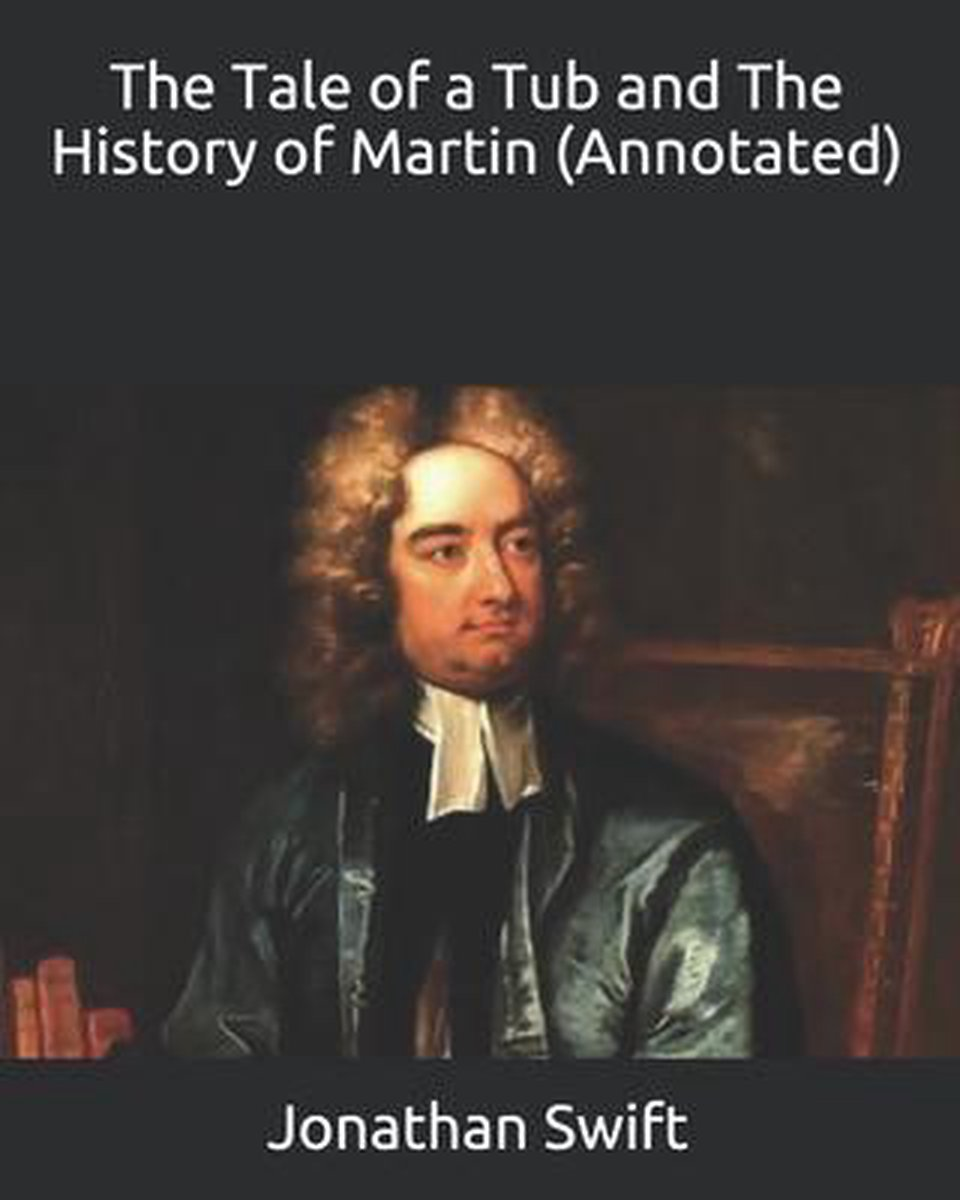The Tale of a Tub and The History of Martin (Annotated)