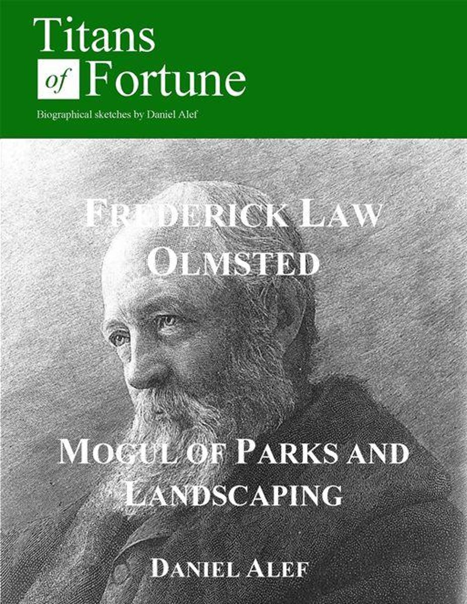 Frederick Law Olmsted: Mogul Of Parks And Landscaping