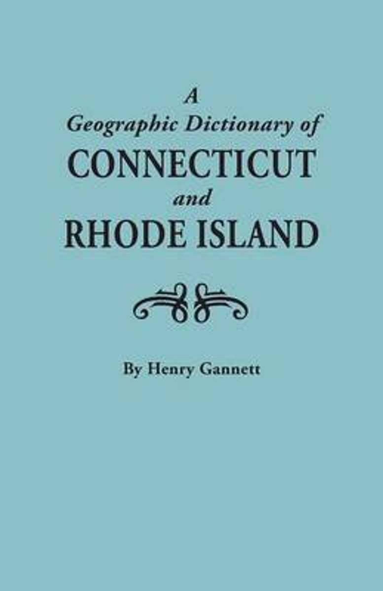 A Geographic Dictionary of Connecticut and Rhode Island. Two Volumes in One