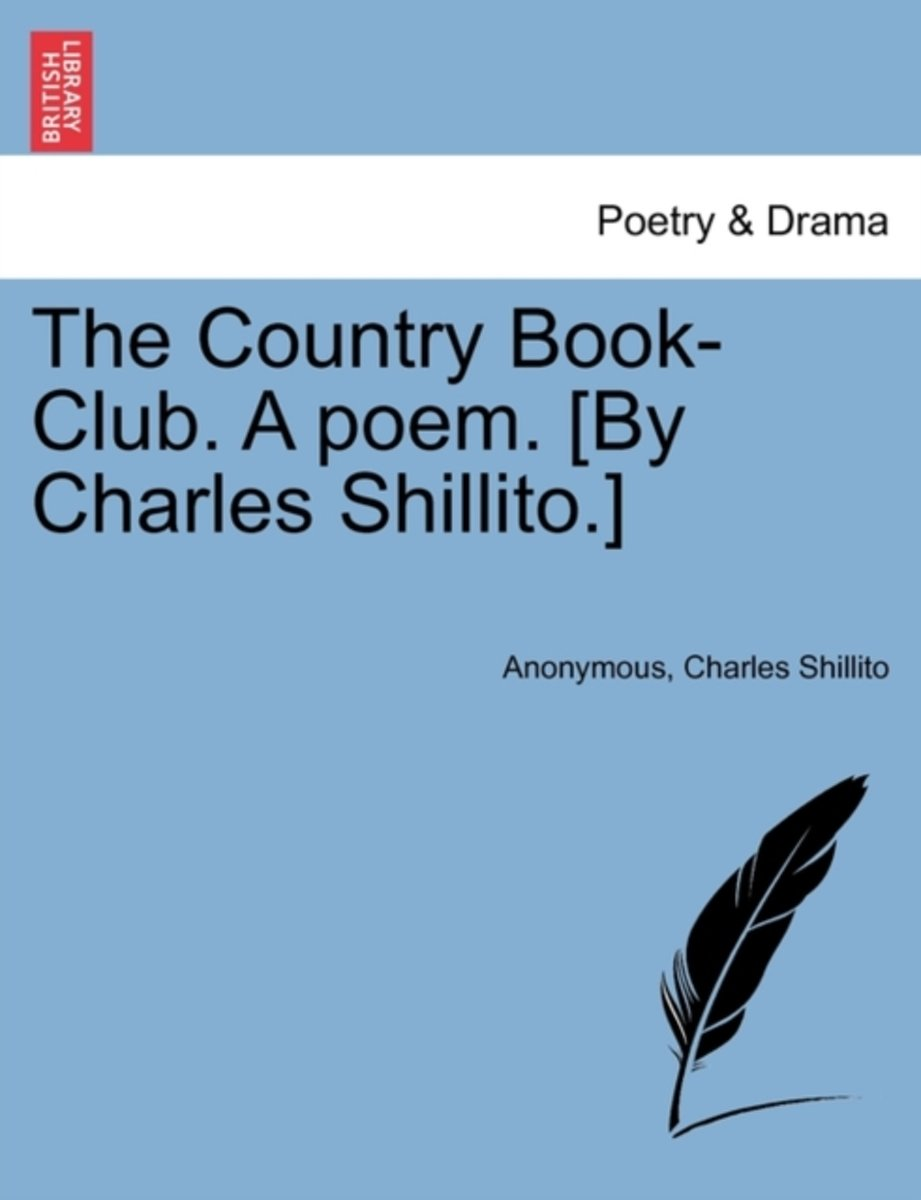 The Country Book-Club. a Poem. [By Charles Shillito.]