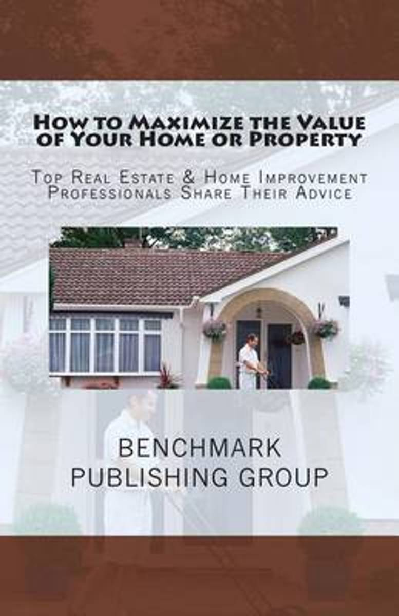 How to Maximize the Value of Your Home or Property