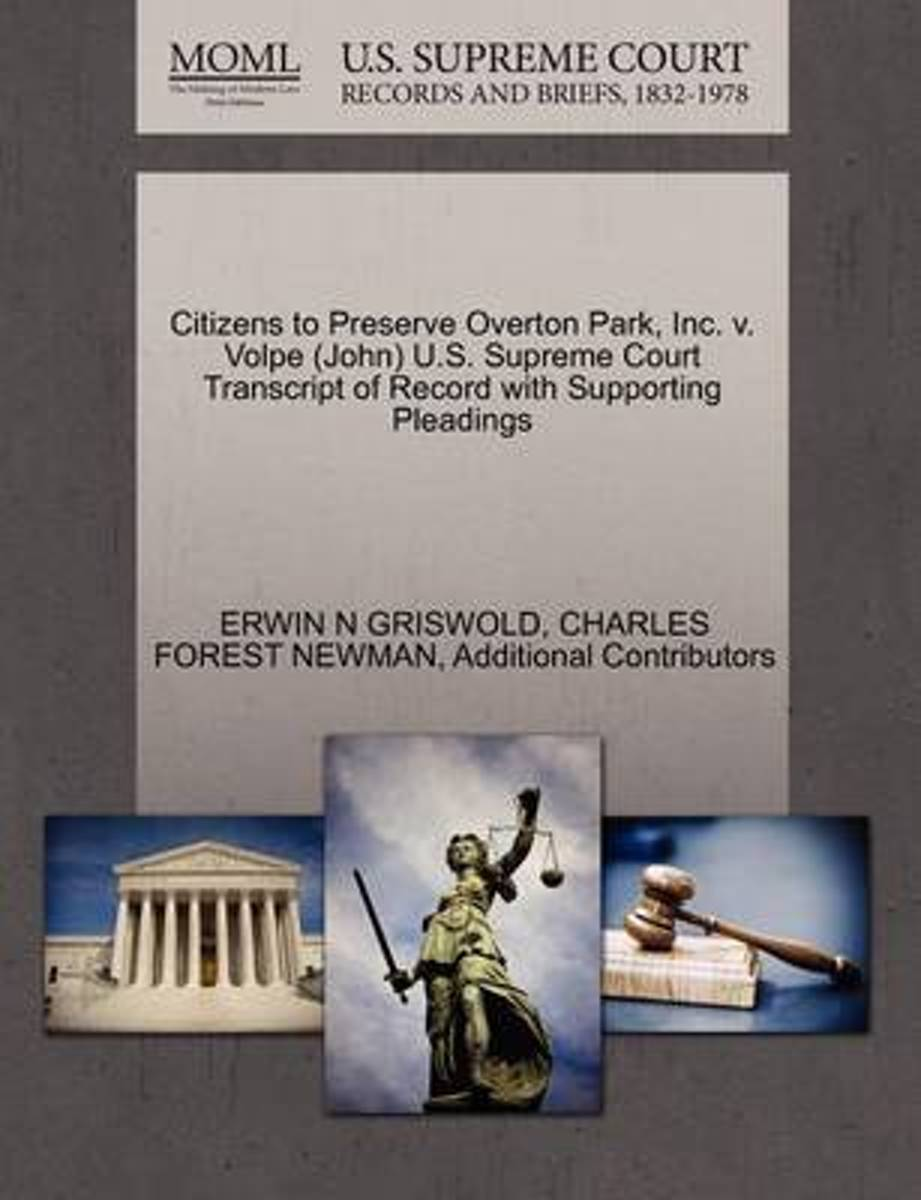 Citizens to Preserve Overton Park, Inc. V. Volpe (John) U.S. Supreme Court Transcript of Record with Supporting Pleadings