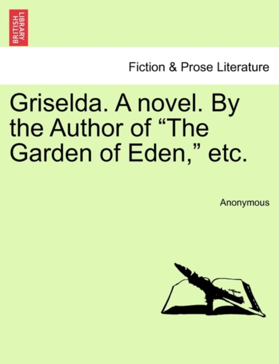 Griselda. a Novel. by the Author of The Garden of Eden, Etc.