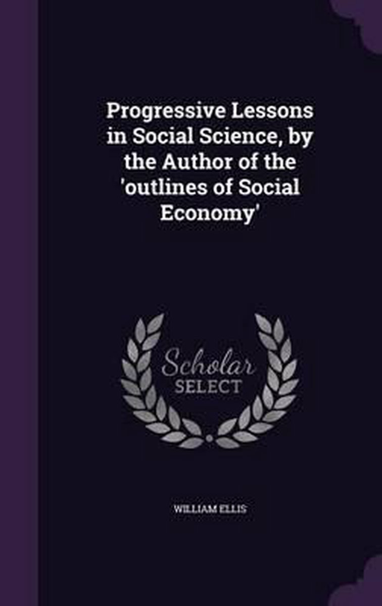Progressive Lessons in Social Science, by the Author of the 'Outlines of Social Economy'
