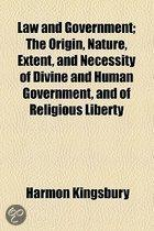 Law And Government; The Origin, Nature, Extent, And Necessity Of Divine And Human Government, And Of Religious Liberty