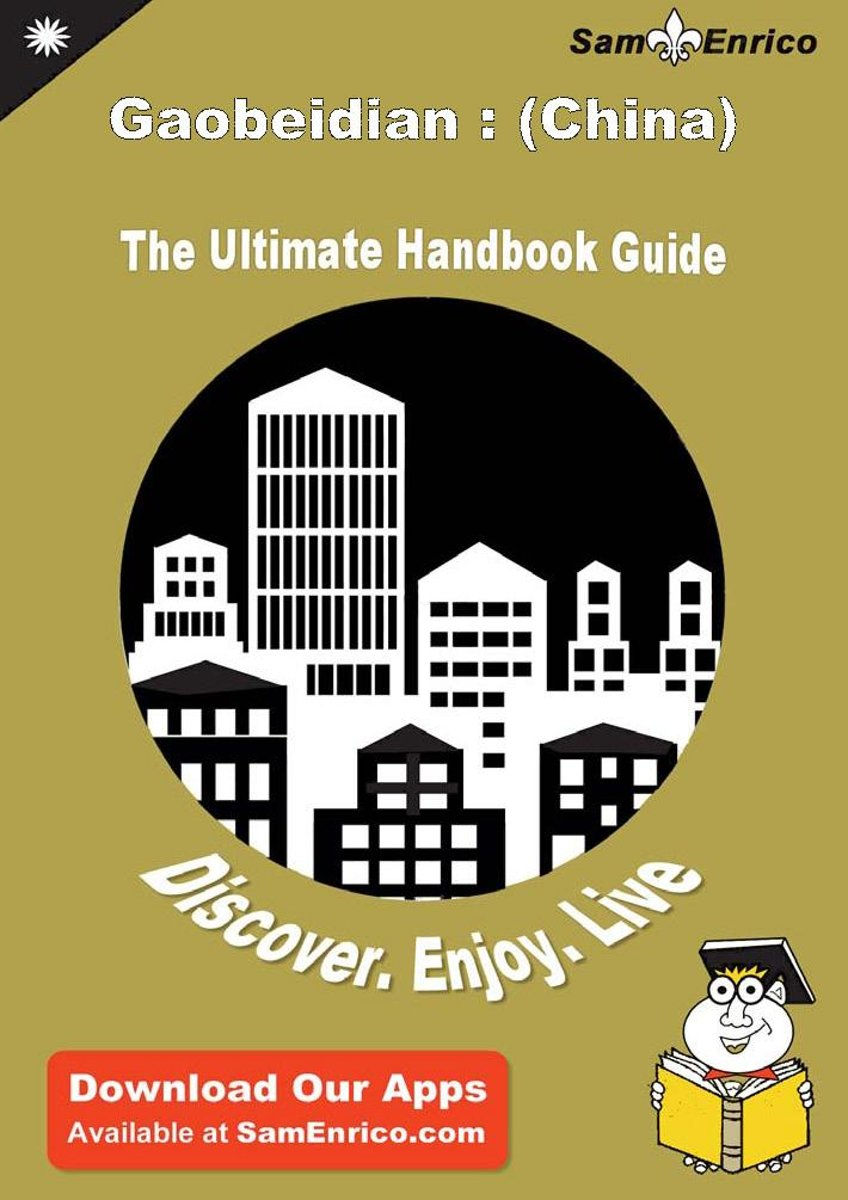 Ultimate Handbook Guide to Gaobeidian : (China) Travel Guide
