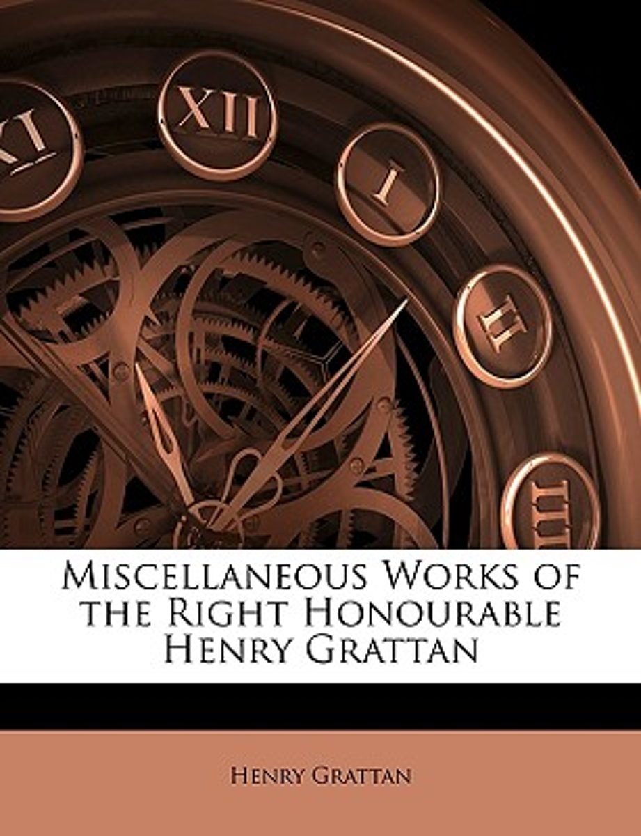 Miscellaneous Works of the Right Honourable Henry Grattan
