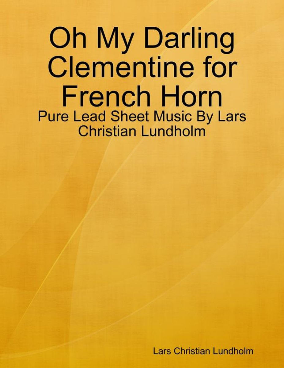 Oh My Darling Clementine for French Horn - Pure Lead Sheet Music By Lars Christian Lundholm