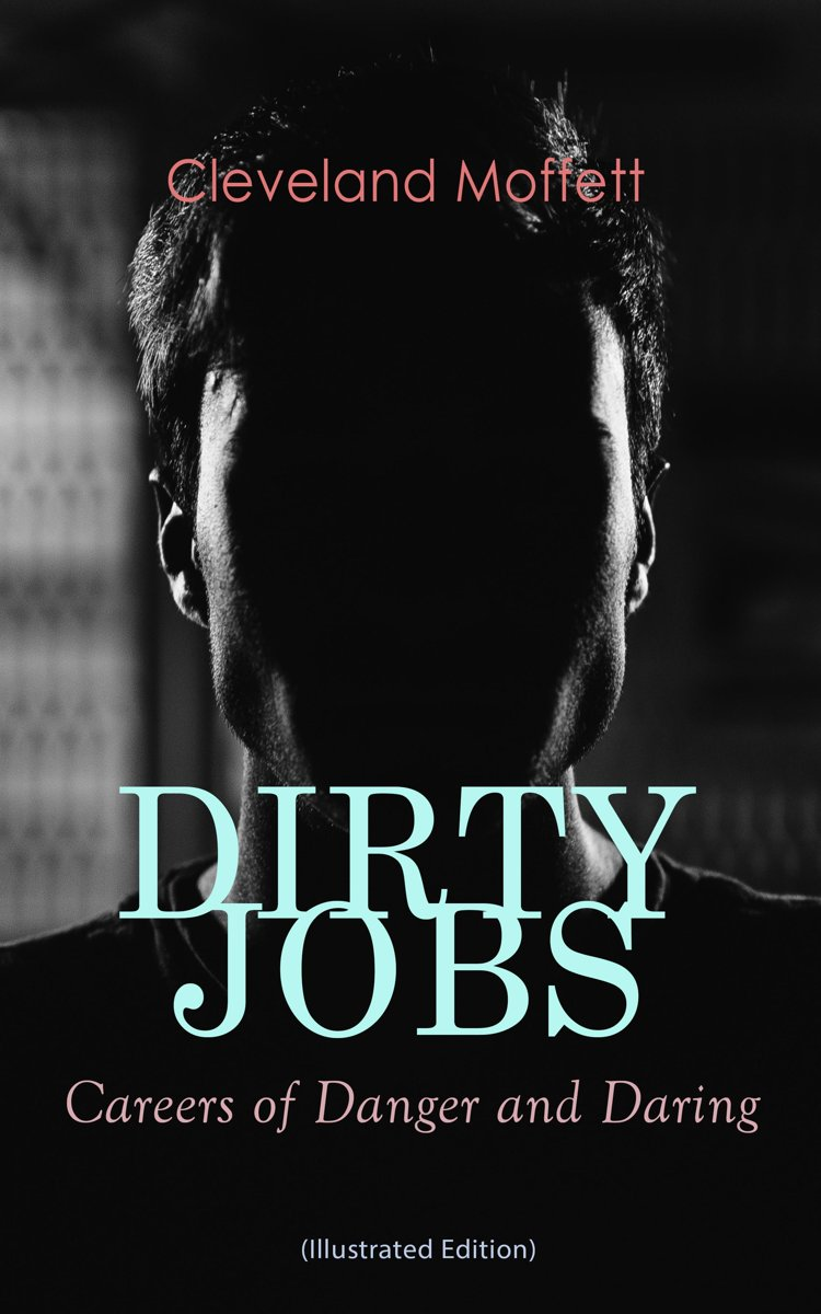 DIRTY JOBS: Careers of Danger and Daring (Illustrated Edition)
