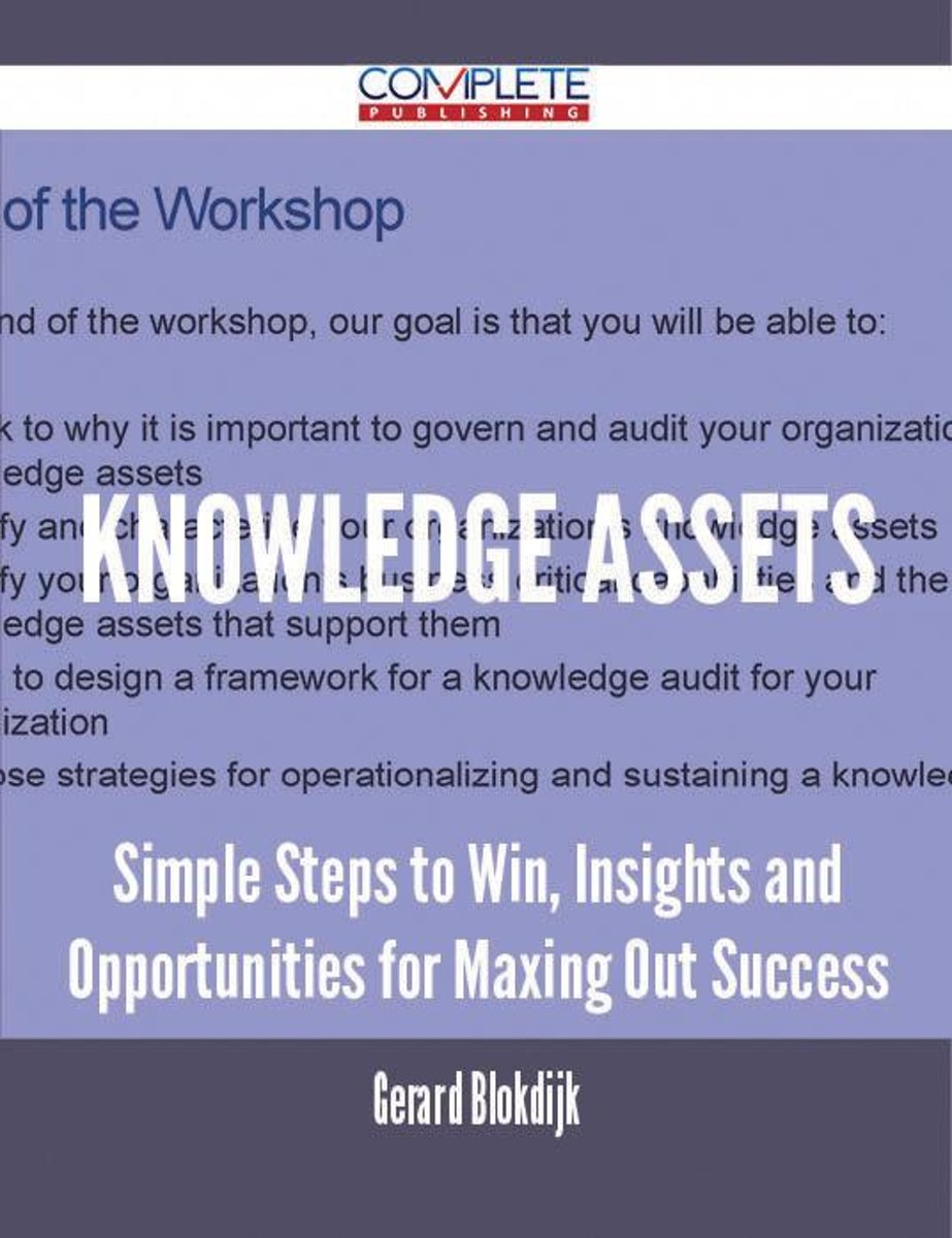 Knowledge Assets - Simple Steps to Win, Insights and Opportunities for Maxing Out Success
