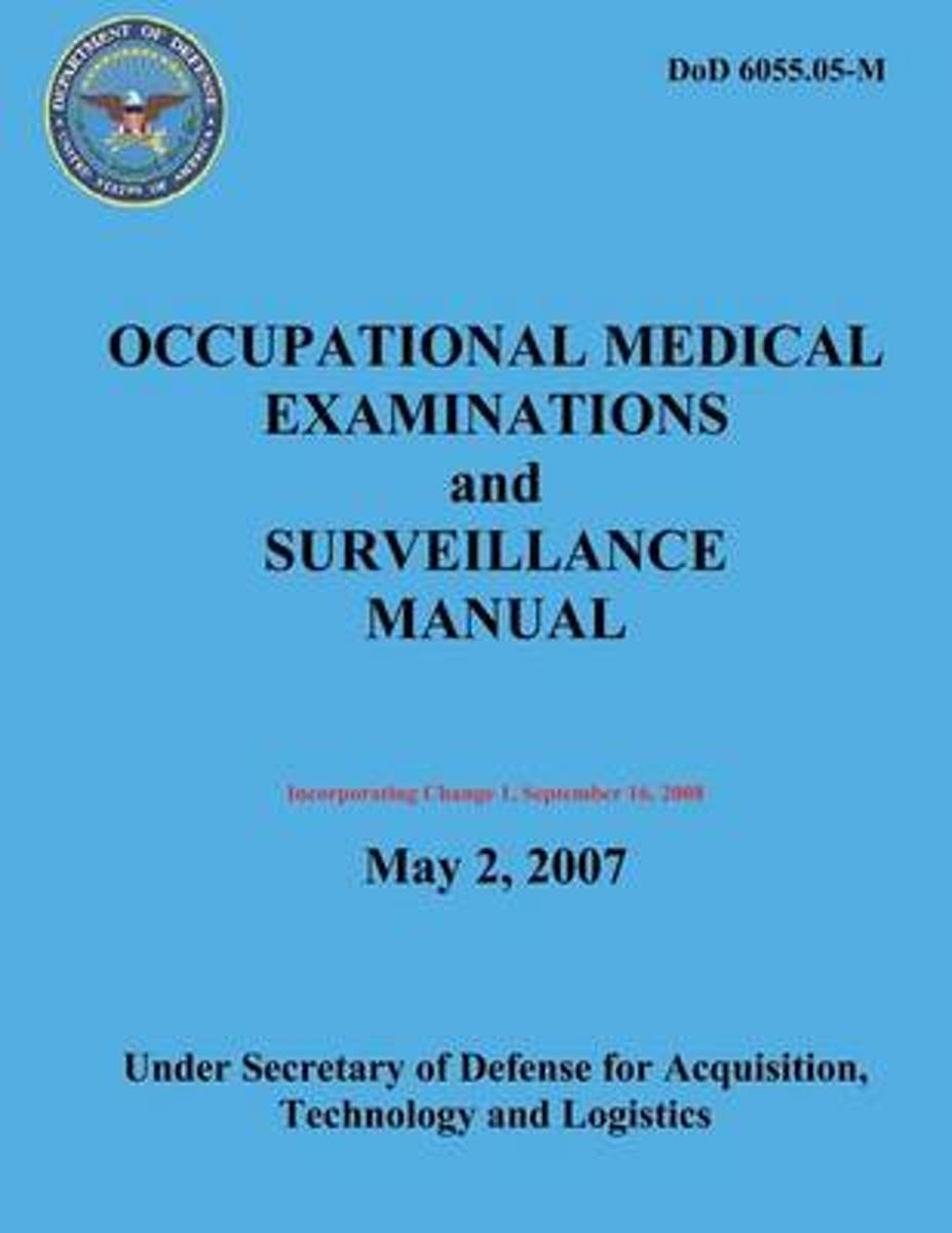 Occupational Medical Examinations and Surveillance Manual (Dod 6055.05-M) (Incorporating Change 1, September 2008)