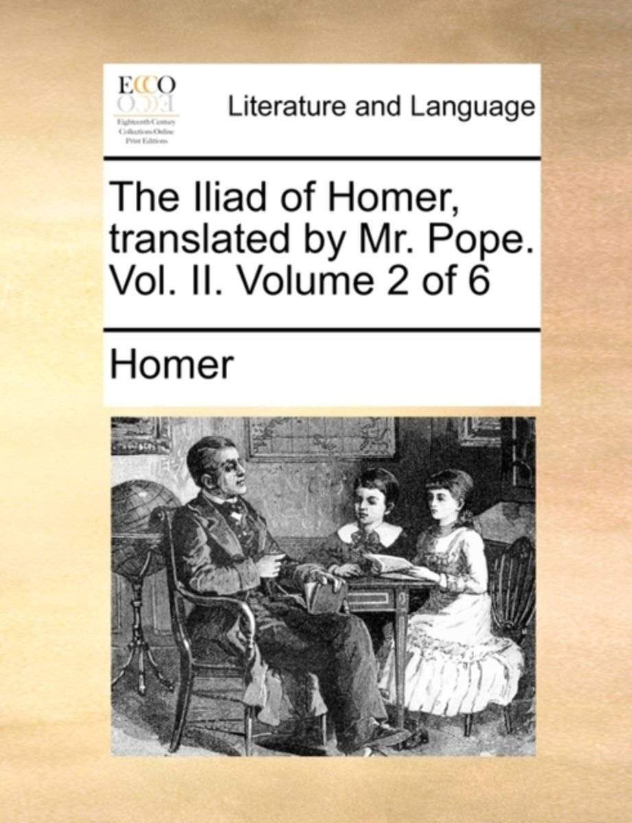 The Iliad of Homer, Translated by Mr. Pope. Vol. II. Volume 2 of 6
