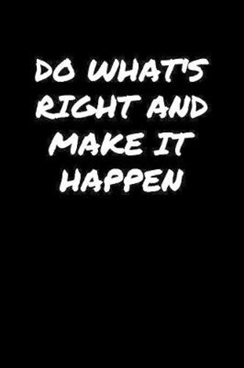 Do What's Right and Make It Happen