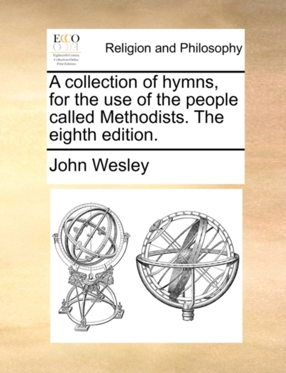 A Collection of Hymns, for the Use of the People Called Methodists. the Eighth Edition