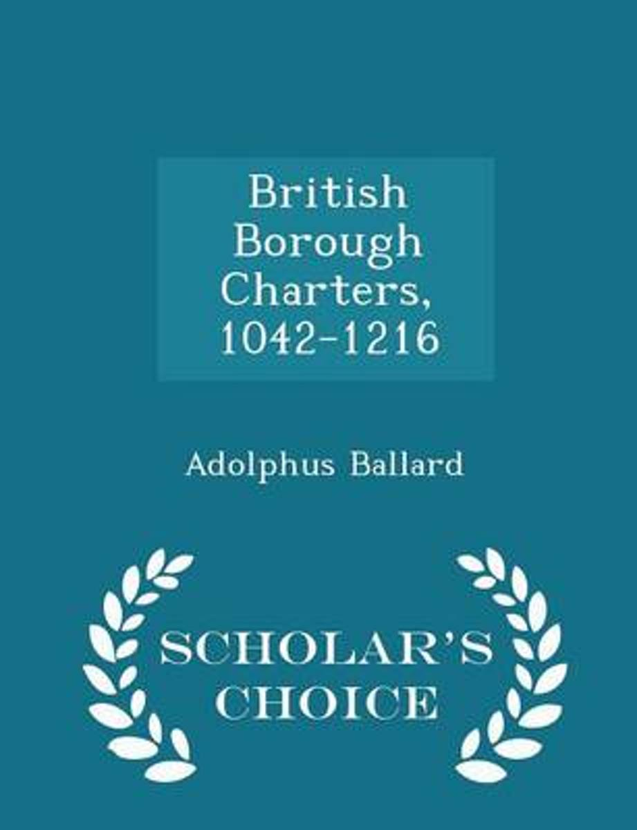 British Borough Charters, 1042-1216 - Scholar's Choice Edition