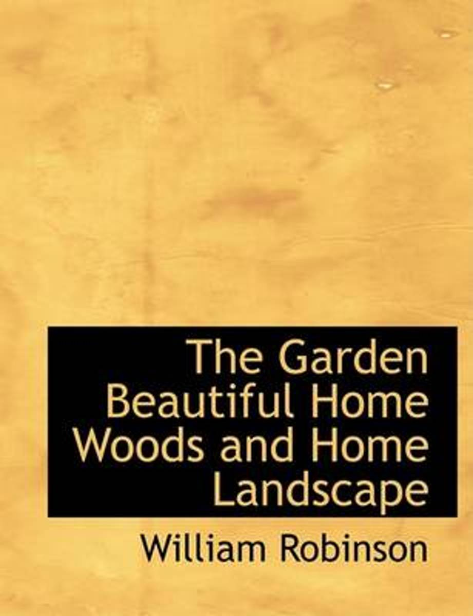 The Garden Beautiful Home Woods and Home Landscape