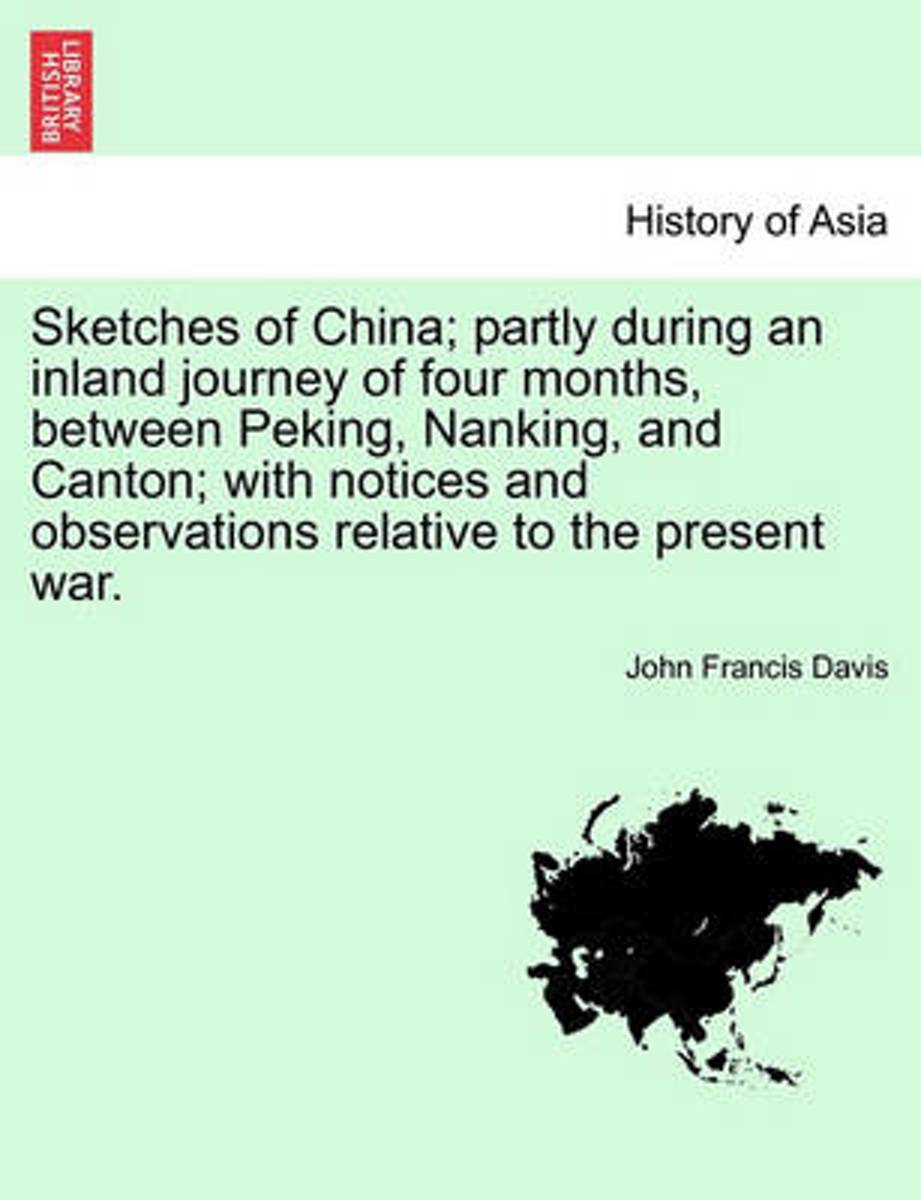 Sketches of China; Partly During an Inland Journey of Four Months, Between Peking, Nanking, and Canton; With Notices and Observations Relative to the