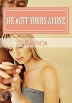 He Aint Yours Alone