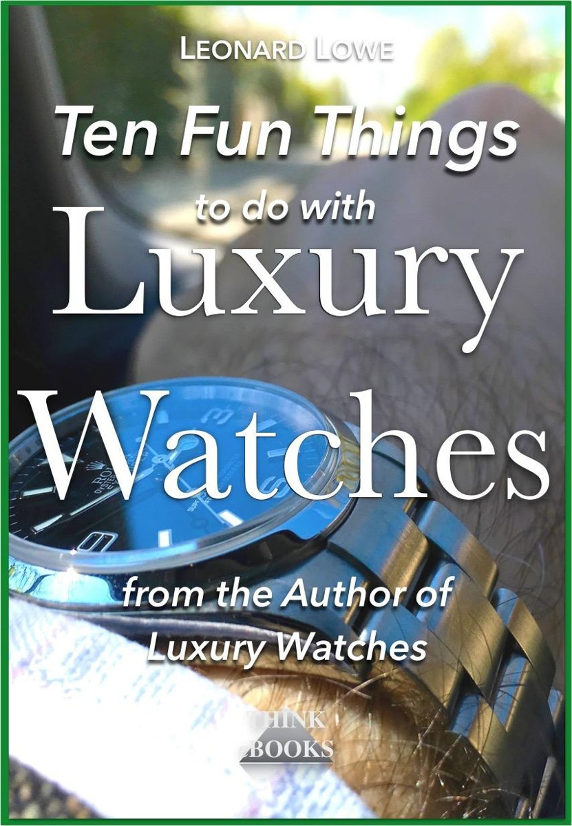 Ten Fun Things to do with Luxury Watches