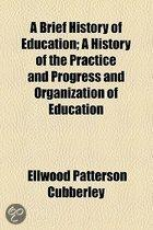 A Brief History Of Education; A History Of The Practice And Progress And Organization Of Education