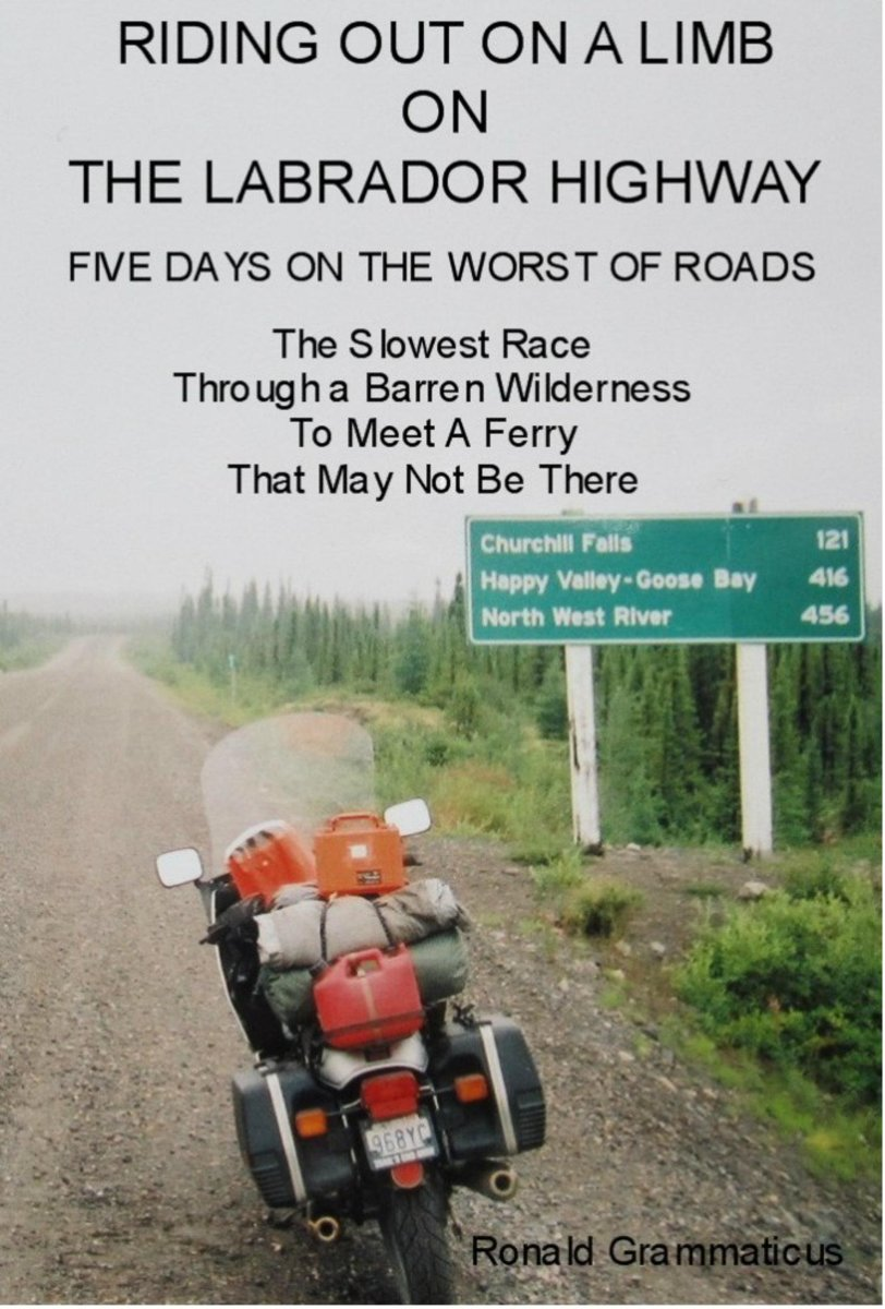 Riding Out On A Limb On The Labrador Highway, Five Days On The Worst Of Roads, The Slowest Race Through A Barren Wilderness To Meet A Ferry That May Not Be There