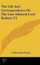 The Life And Correspondence Of The Late Admiral Lord Rodney V2