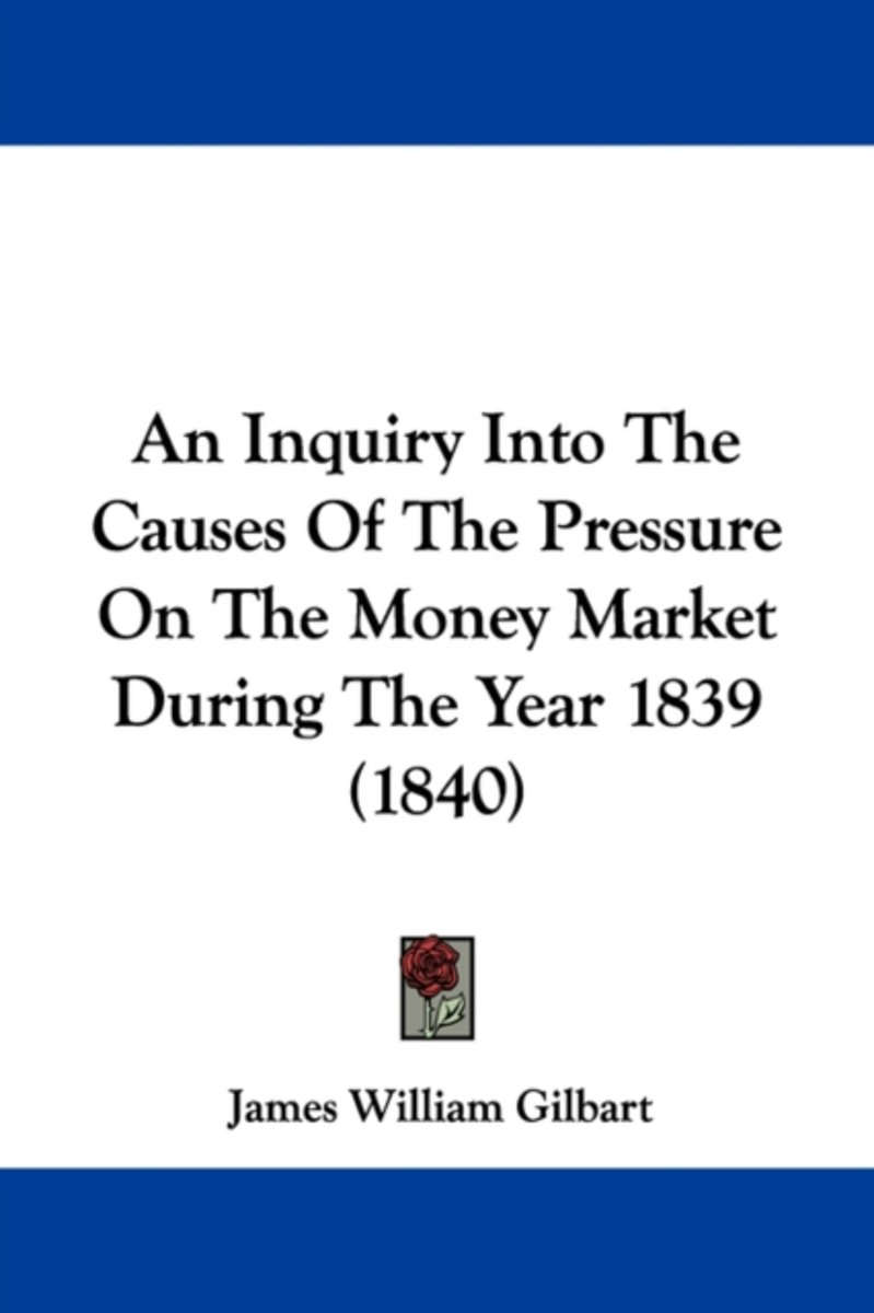 An Inquiry Into The Causes Of The Pressure On The Money Market During The Year 1839 (1840)