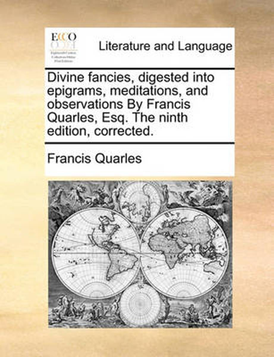 Divine Fancies, Digested Into Epigrams, Meditations, and Observations by Francis Quarles, Esq. the Ninth Edition, Corrected
