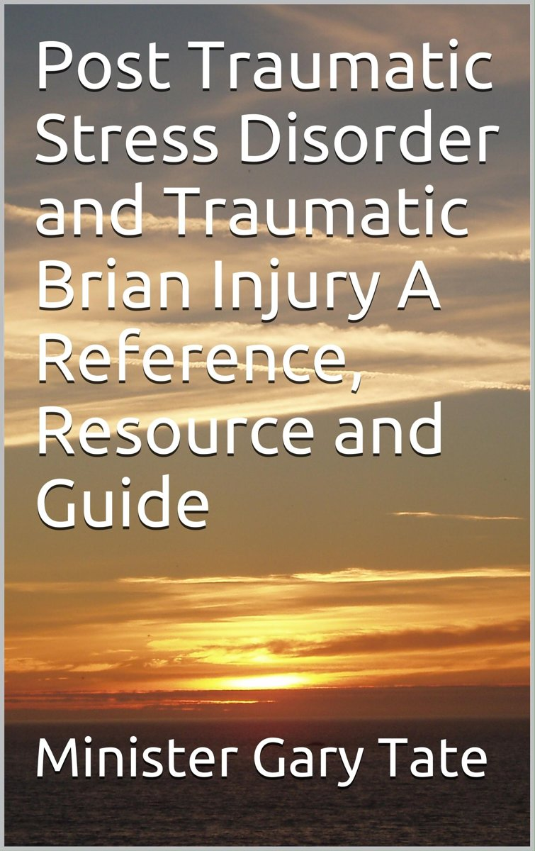 Post Traumatic Stress Disorder and Traumatic Brain Injury A Reference, Resource and Guide
