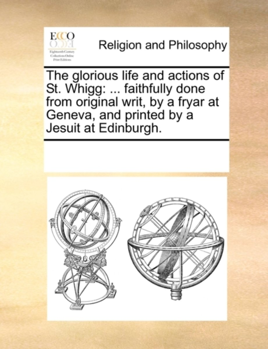The Glorious Life and Actions of St. Whigg