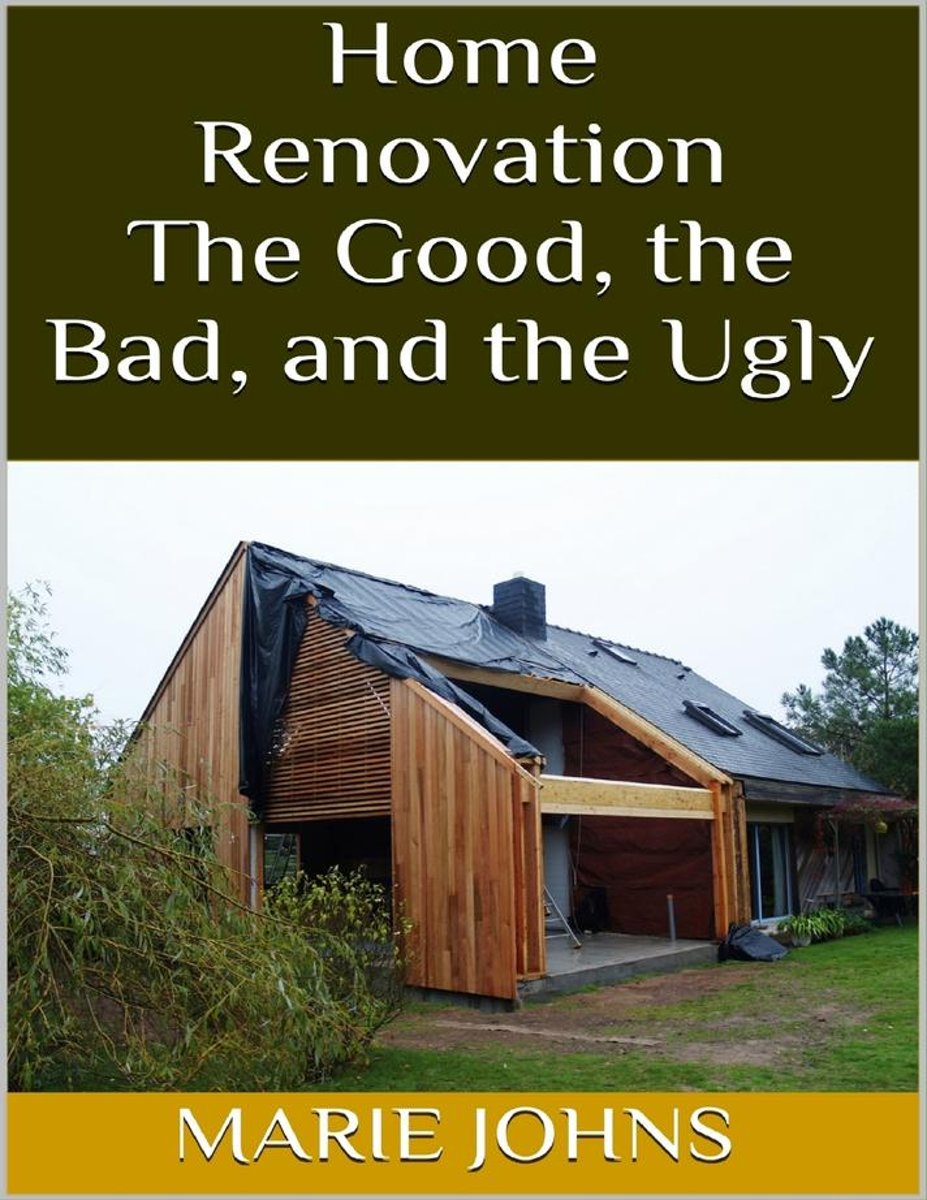 Home Renovation: The Good, the Bad, and the Ugly