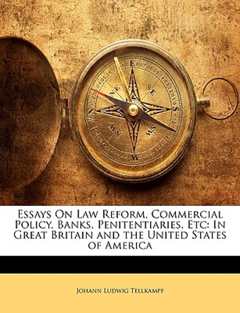 Essays on Law Reform, Commercial Policy, Banks, Penitentiaries, Etc