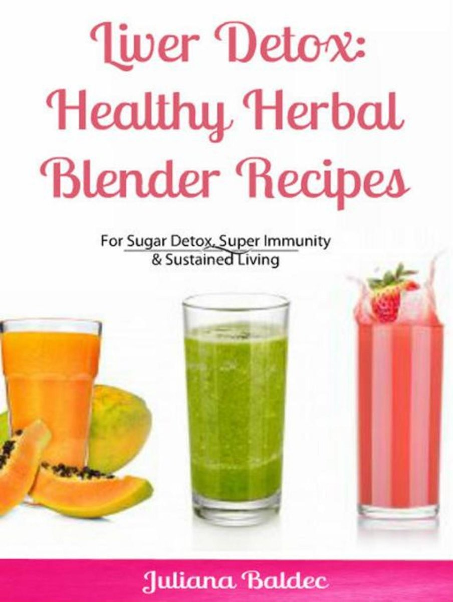Liver Detox: Healthy Herbal Blender Recipes