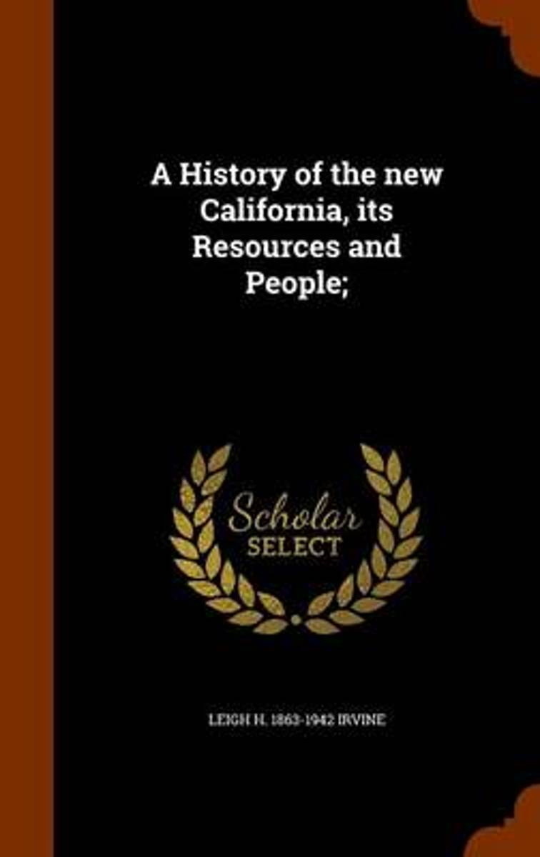 A History of the New California, Its Resources and People;
