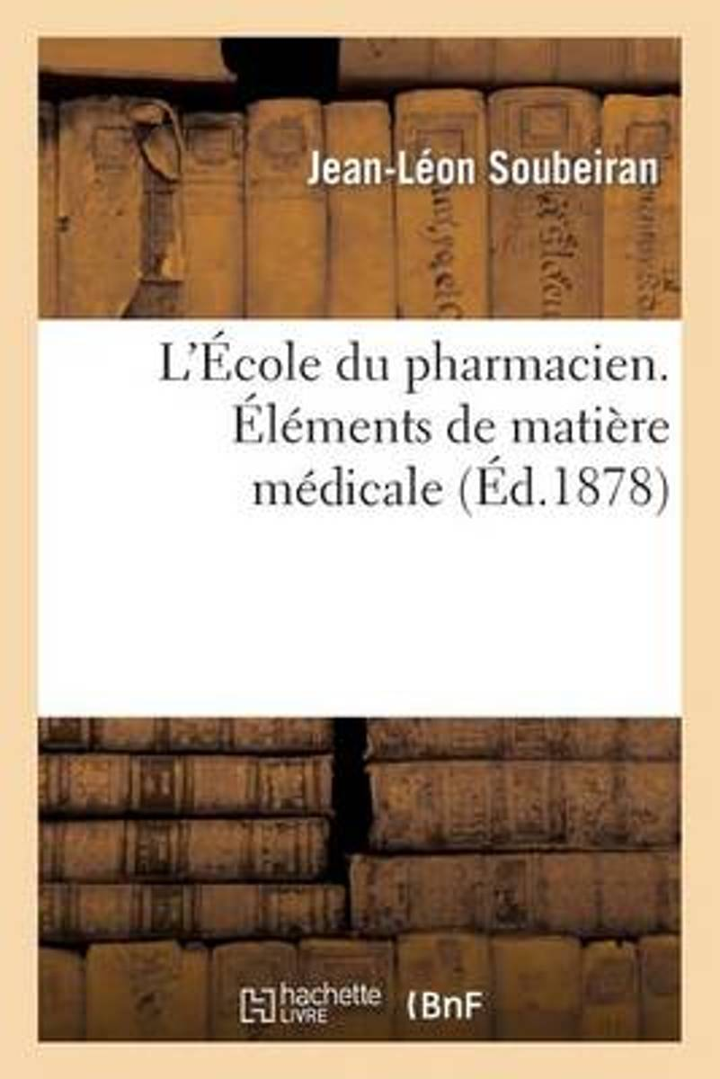 L'�cole Du Pharmacien. �l�ments de Mati�re M�dicale