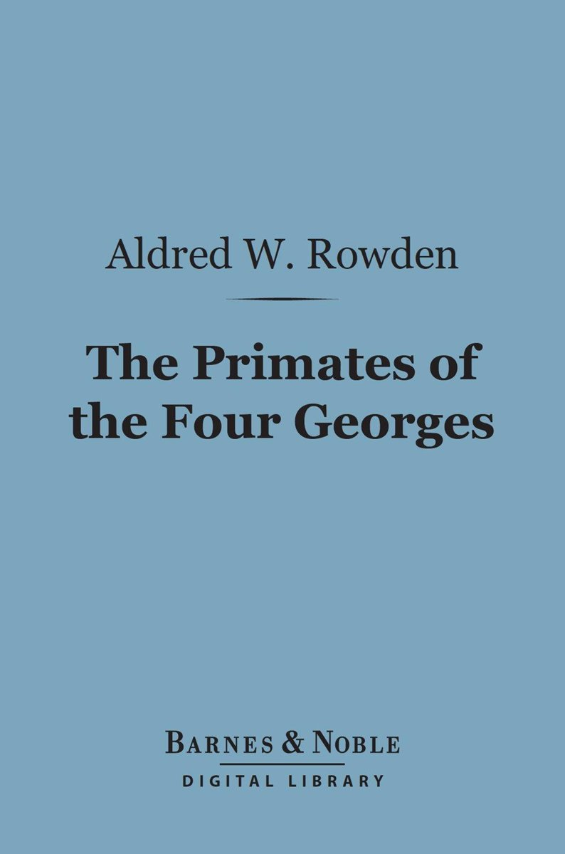 The Primates of the Four Georges (Barnes & Noble Digital Library)