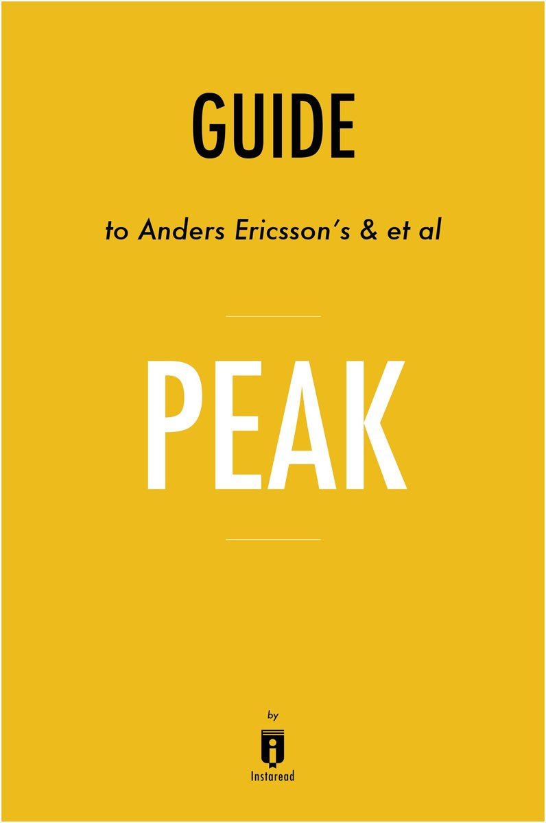 Guide to Anders Ericsson's & et al Peak by Instaread