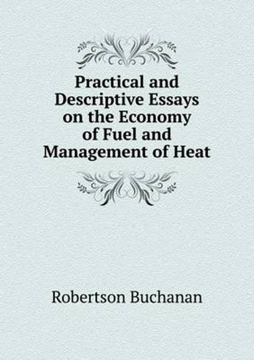 Practical and Descriptive Essays on the Economy of Fuel and Management of Heat
