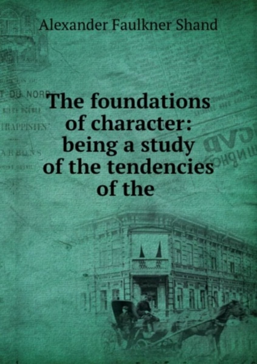 The Foundations of Character: Being a Study of the Tendencies of the .