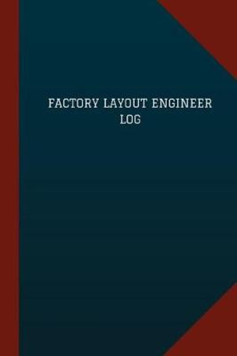 Factory Layout Engineer Log (Logbook, Journal - 124 Pages, 6 X 9)