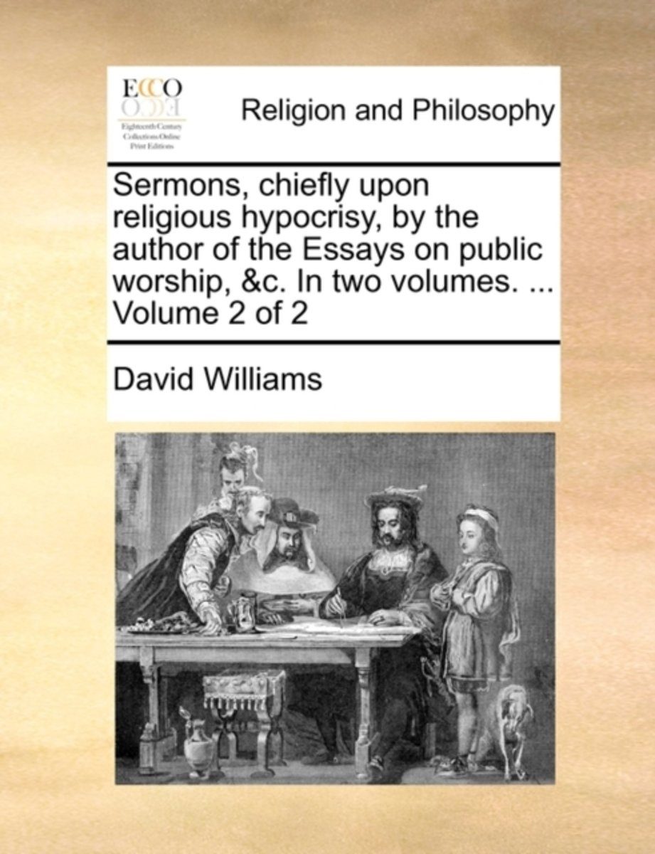 Sermons, Chiefly Upon Religious Hypocrisy, by the Author of the Essays on Public Worship, &C. in Two Volumes. ... Volume 2 of 2