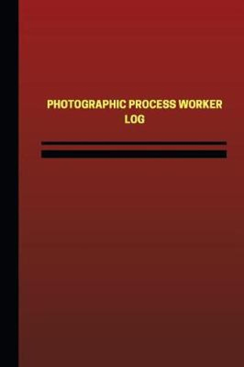 Photographic Process Worker Log (Logbook, Journal - 124 Pages, 6 X 9 Inches)
