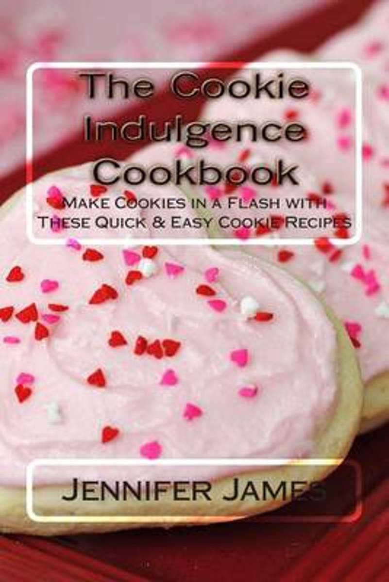 The Cookie Indulgence Cookbook - Make Cookies in a Flash with These Quick & Easy Cookie Recipes